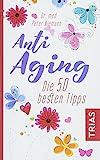Anti-Aging: Die 50 besten
